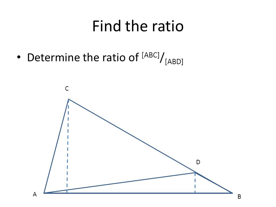 Find the ratio Determine the ratio of [ABC]/[ABD] C D A B